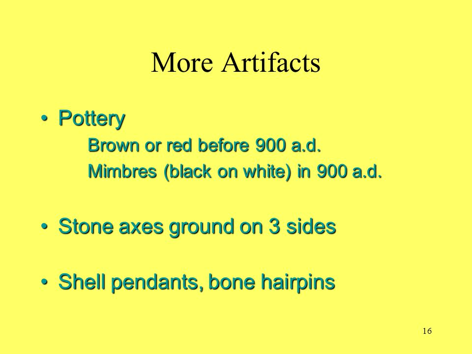 More Artifacts Pottery Brown or red before 900 a.d. Mimbres (black on white) in 900 a.d.Pottery Brown or red before 900 a.d. Mimbres (black on white)
