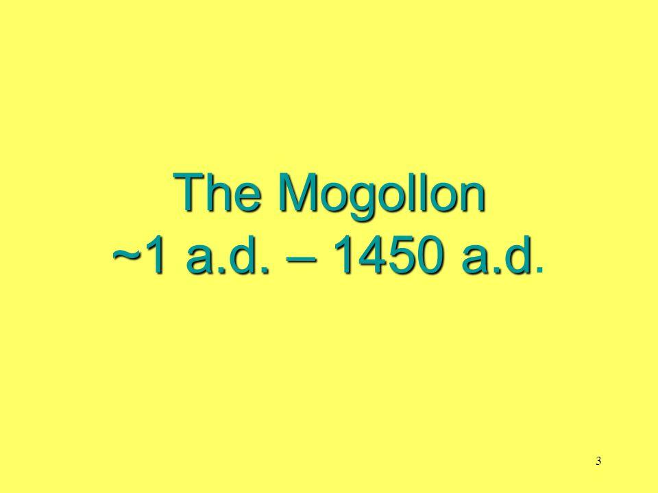 The Mogollon ~1 a.d. – 1450 a.d The Mogollon ~1 a.d. – 1450 a.d. 3