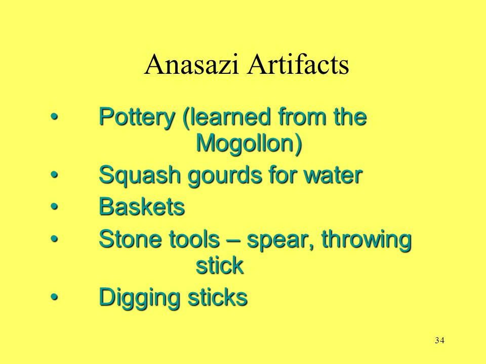 Anasazi Artifacts Pottery (learned from the Mogollon)Pottery (learned from the Mogollon) Squash gourds for waterSquash gourds for water BasketsBaskets