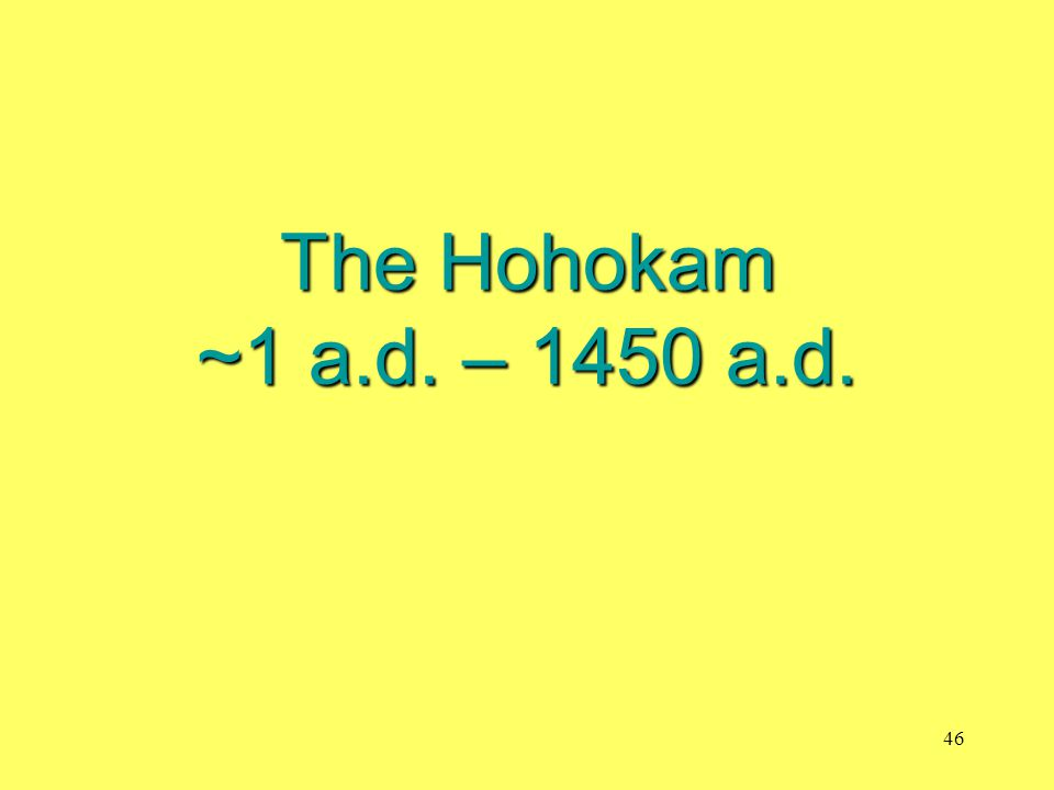 The Hohokam ~1 a.d. – 1450 a.d. 46