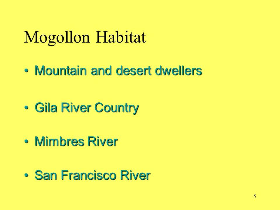 Mogollon Habitat Mountain and desert dwellersMountain and desert dwellers Gila River CountryGila River Country Mimbres RiverMimbres River San Francisc