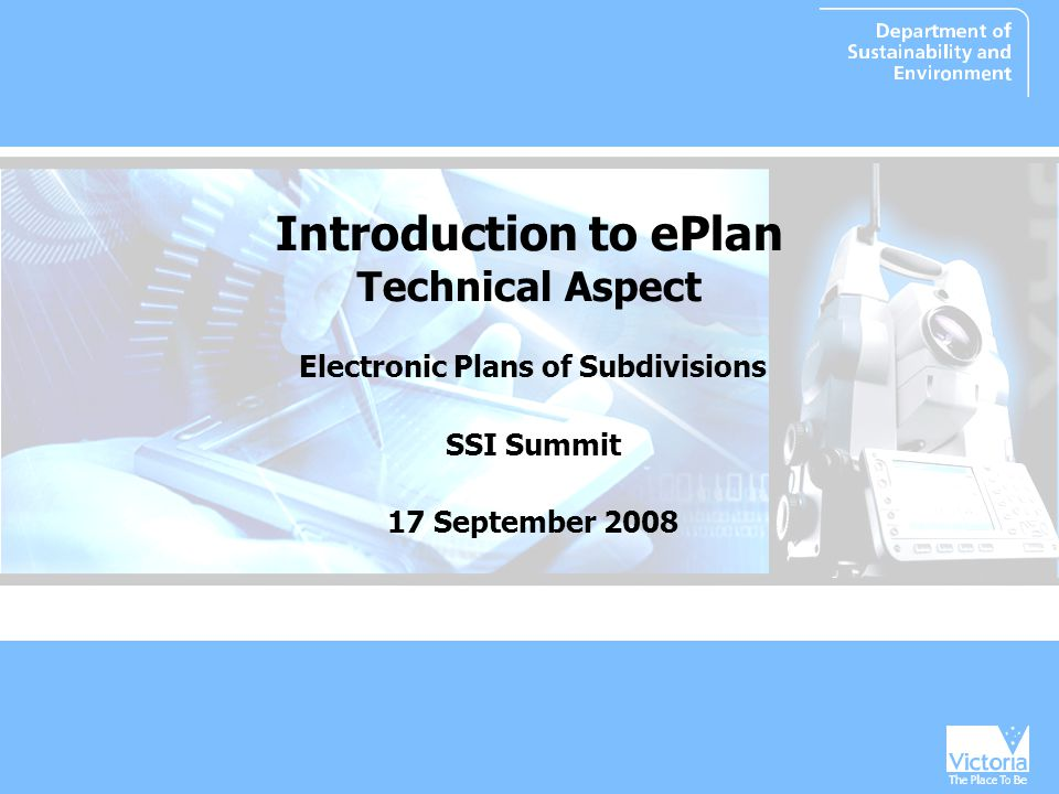 Introduction to ePlan Technical Aspect Electronic Plans of Subdivisions SSI Summit 17 September 2008