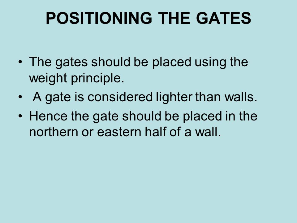 POSITIONING THE GATES The gates should be placed using the weight principle.