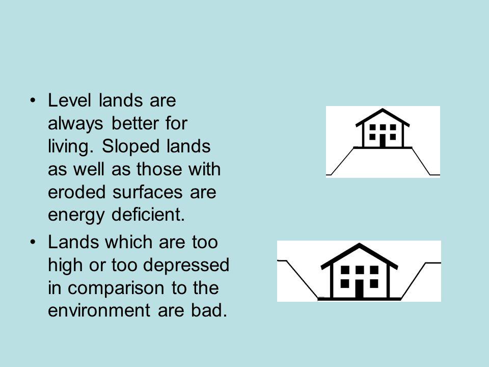 Level lands are always better for living.