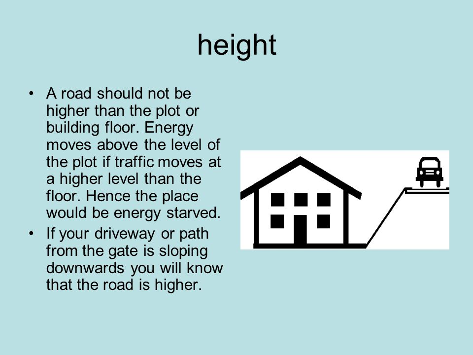 height A road should not be higher than the plot or building floor.