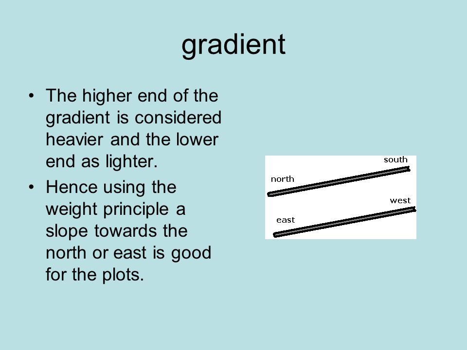 gradient The higher end of the gradient is considered heavier and the lower end as lighter.