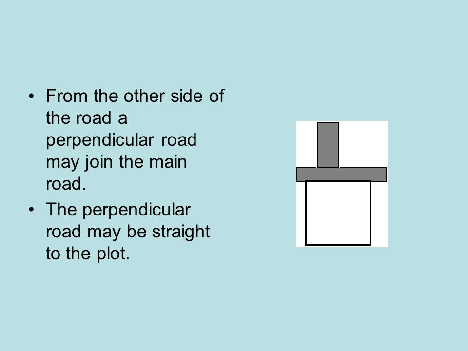 From the other side of the road a perpendicular road may join the main road.