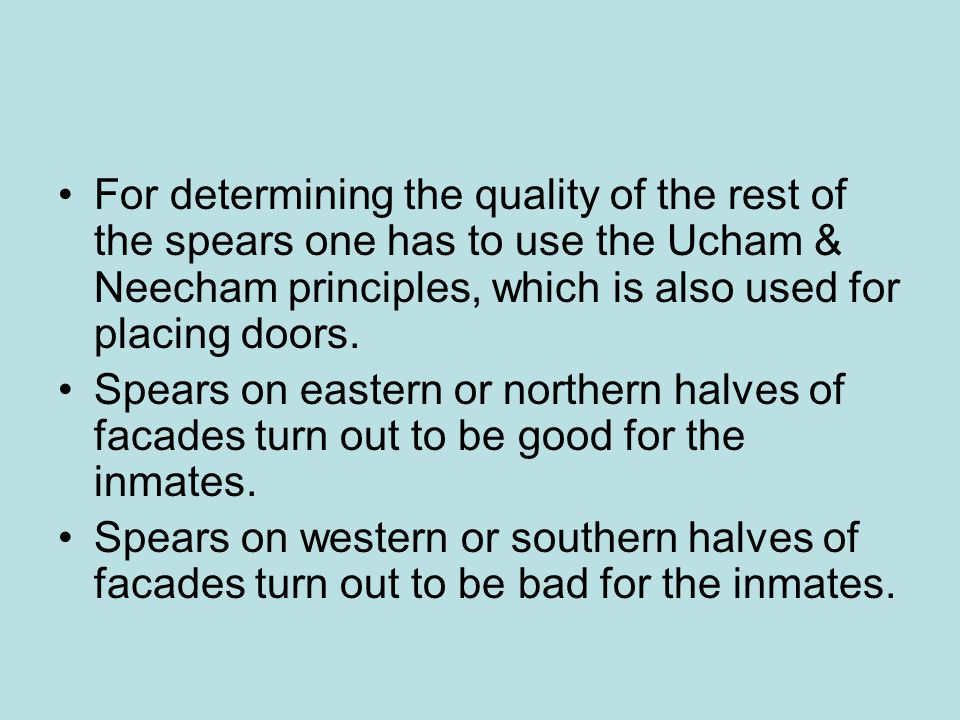 For determining the quality of the rest of the spears one has to use the Ucham & Neecham principles, which is also used for placing doors.