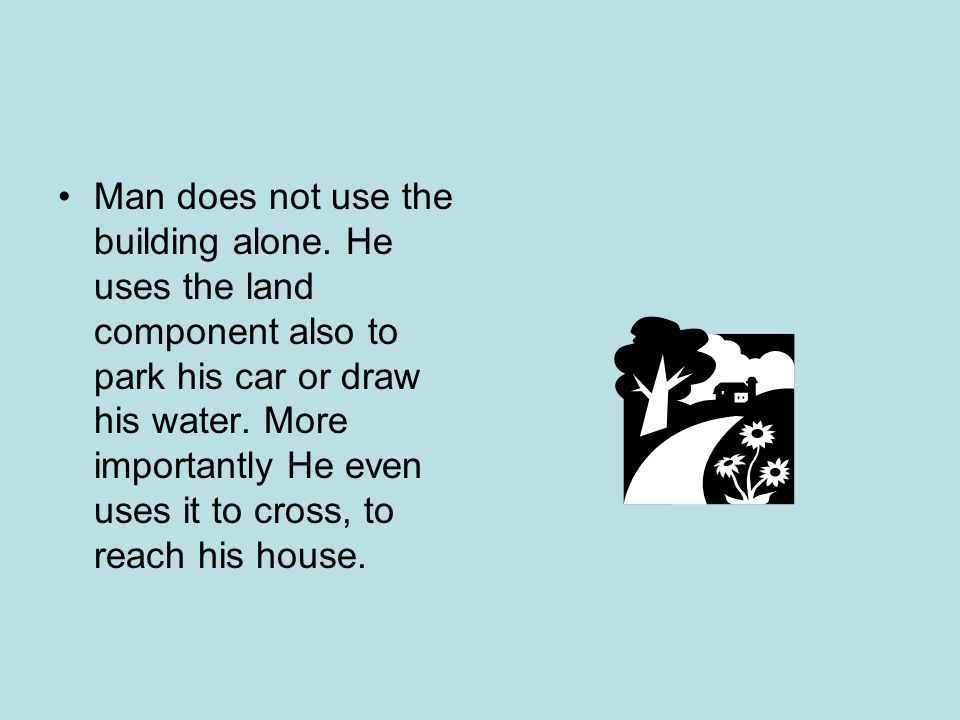Man does not use the building alone.