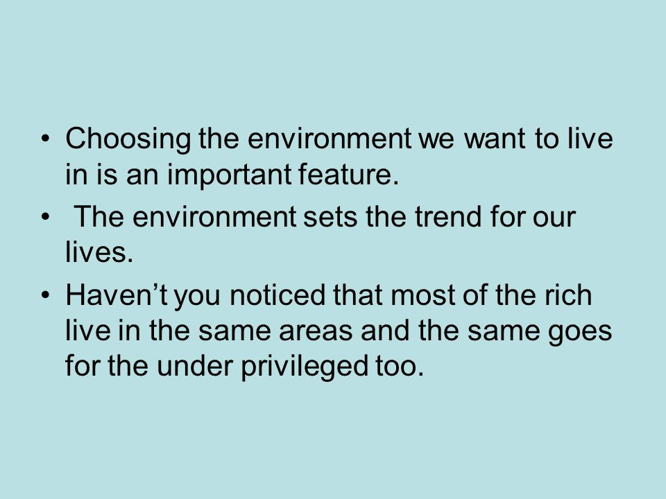 Choosing the environment we want to live in is an important feature.