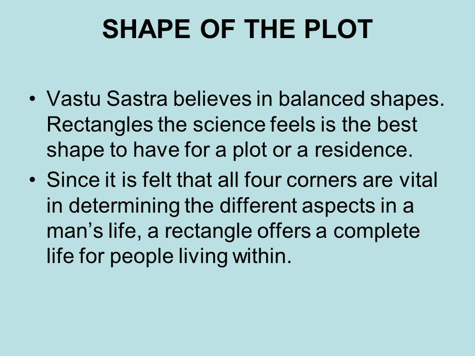 SHAPE OF THE PLOT Vastu Sastra believes in balanced shapes.