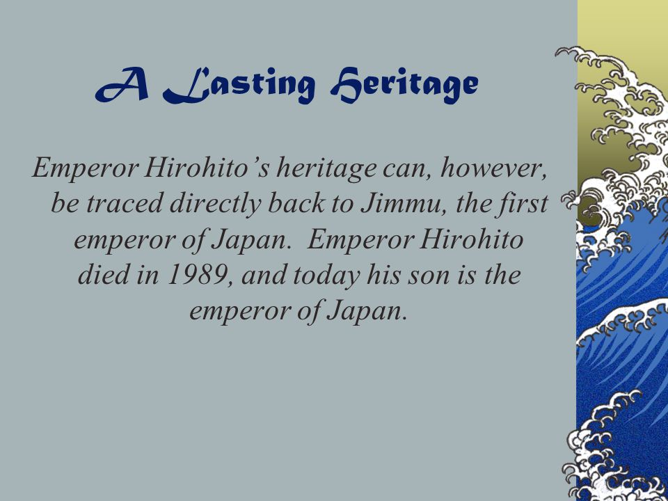 A Lasting Heritage Jimmu was most likely a real person. The mythical beginnings of Japan is a story still enjoyed by the Japanese, though the actual r