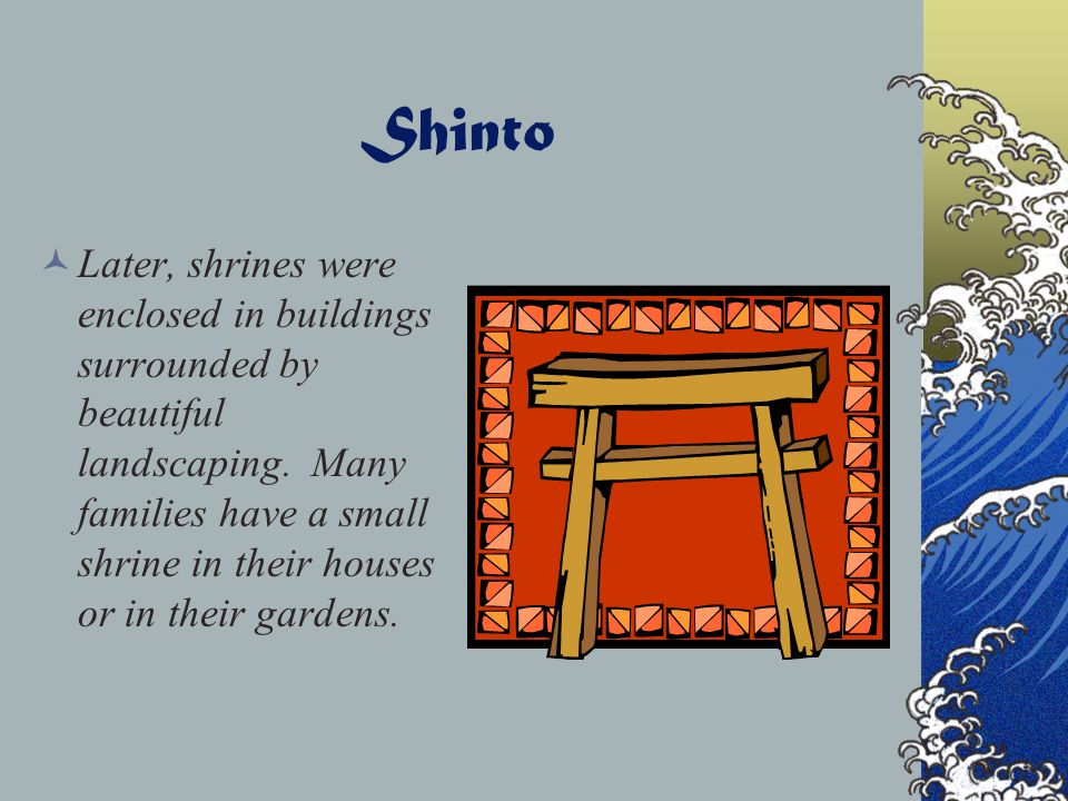 Shinto Kami are honored at shrines. The first shrines were outdoor spots-perhaps a large rock or tree- where people brought offerings of flowers or gr