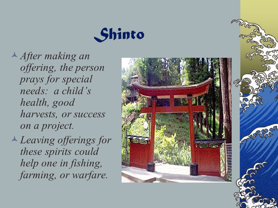 Shinto When entering a shrine area, visitors pass through a gate called the torii. Beyond the gate is a stone water basin. Guests rinse their hands to