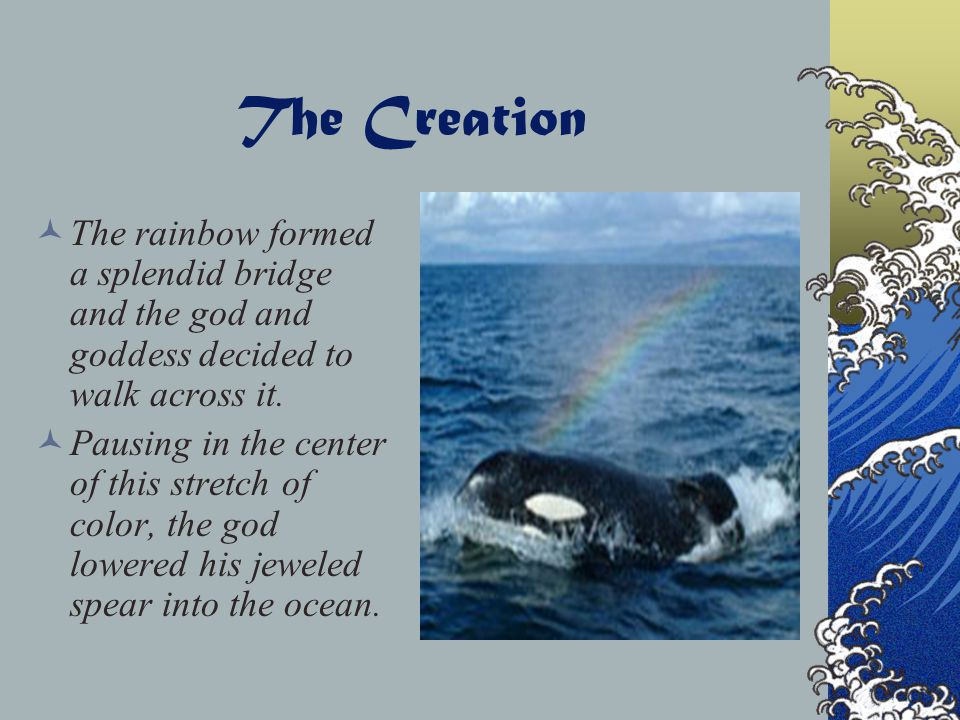 The Creation A mythical story is told about the beginnings of Japan. Long ago the islands of Japan did not even exist, only ocean. A god and goddess l