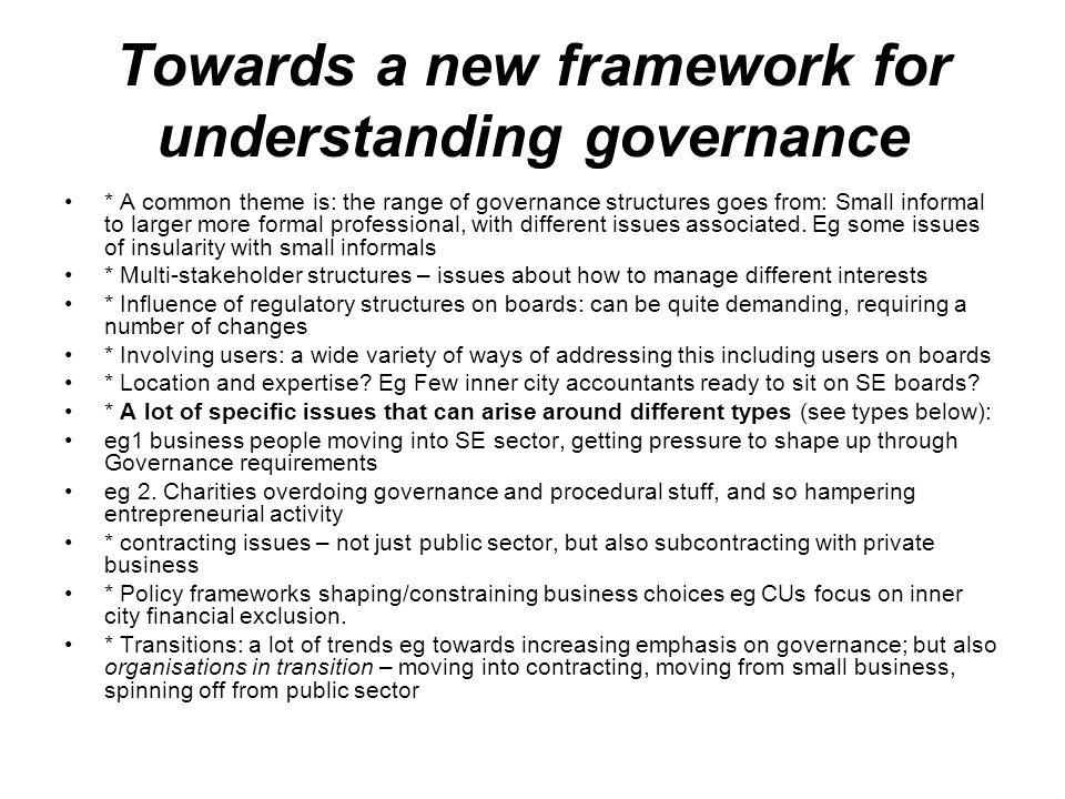 Towards a new framework for understanding governance * A common theme is: the range of governance structures goes from: Small informal to larger more