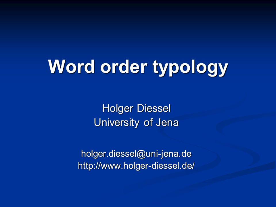 Word order typology Holger Diessel University of Jena holger.diessel@uni-jena.de http://www.holger-diessel.de/