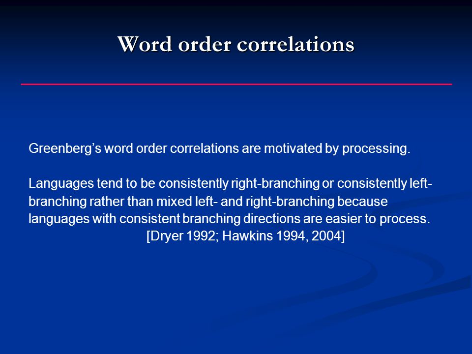 Word order correlations Greenberg's word order correlations are motivated by processing.