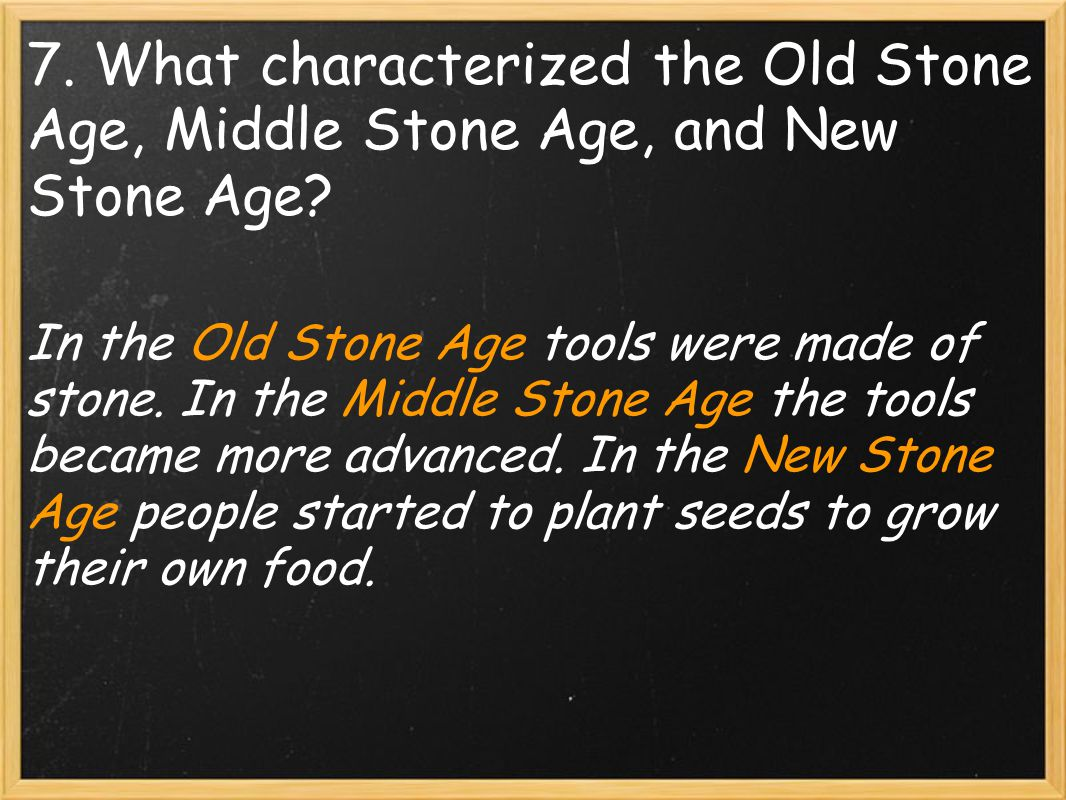 In the Old Stone Age tools were made of stone.