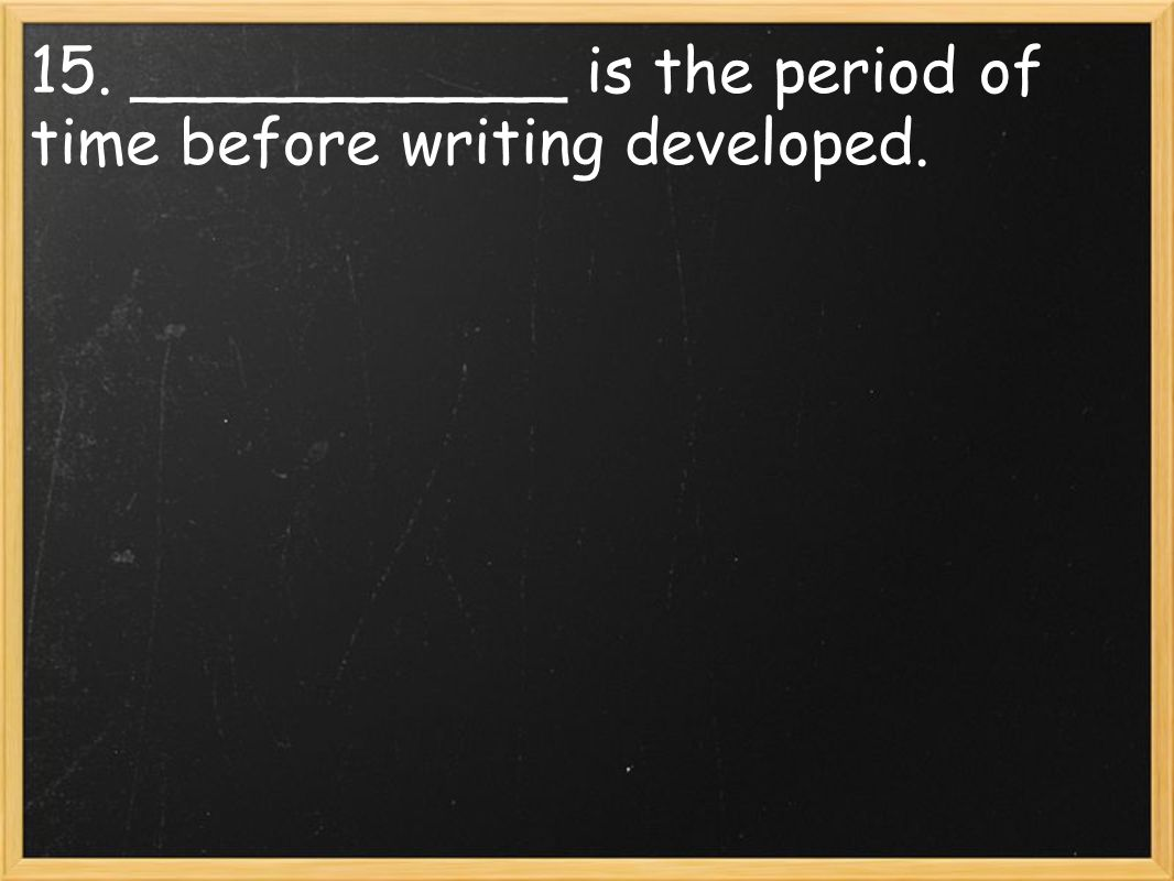 15. ___________ is the period of time before writing developed.