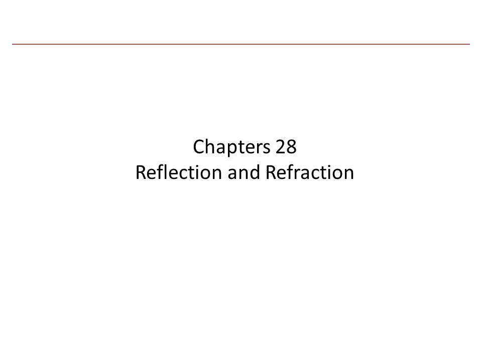 Chapters 28 Reflection and Refraction