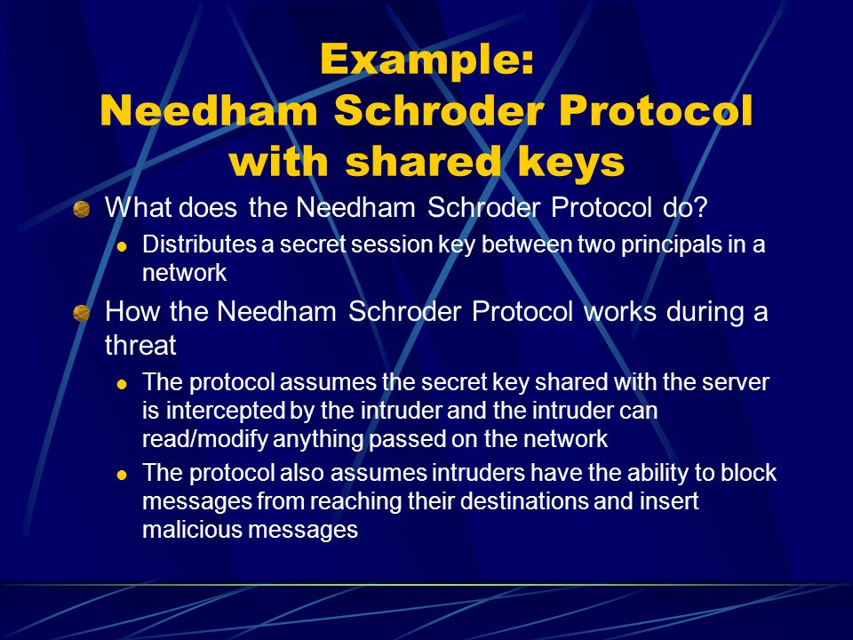 Example: Needham Schroder Protocol with shared keys What does the Needham Schroder Protocol do.
