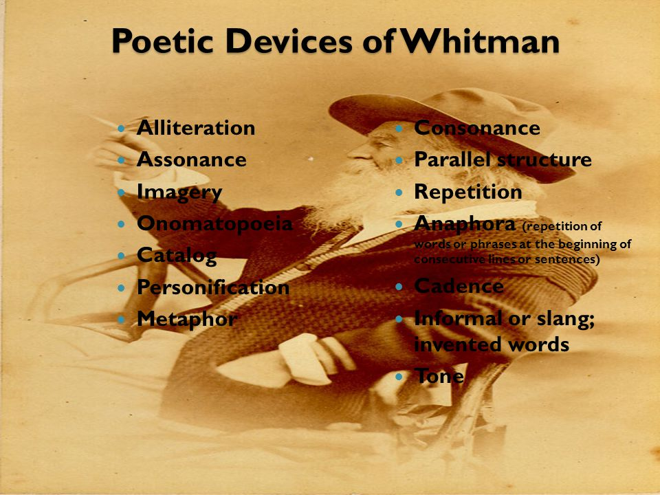 Poetic Devices of Whitman Alliteration Assonance Imagery Onomatopoeia Catalog Personification Metaphor Consonance Parallel structure Repetition Anapho