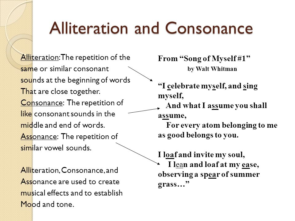 Alliteration and Consonance Alliteration: The repetition of the same or similar consonant sounds at the beginning of words That are close together. Co