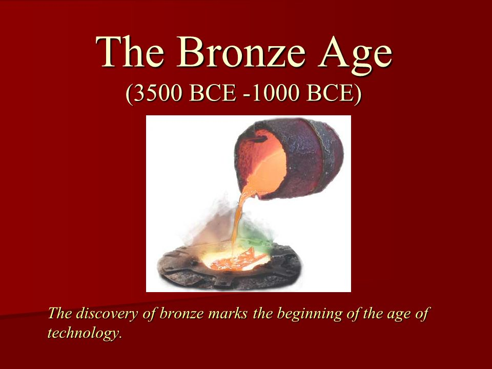 The discovery of bronze marks the beginning of the age of technology.