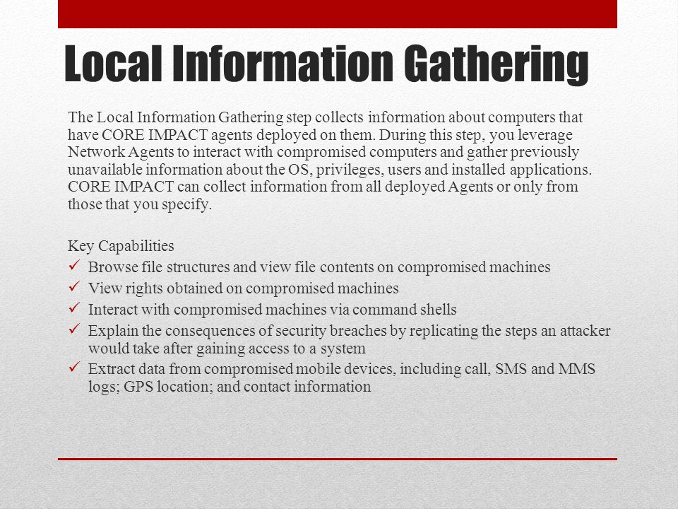 Local Information Gathering The Local Information Gathering step collects information about computers that have CORE IMPACT agents deployed on them. D