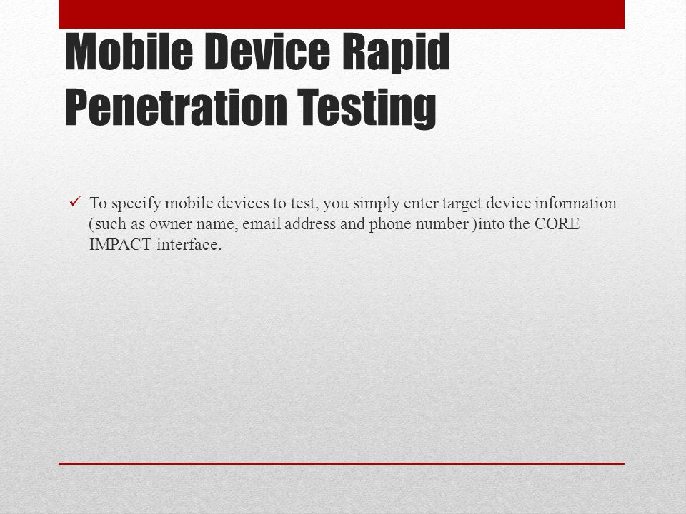 Mobile Device Rapid Penetration Testing To specify mobile devices to test, you simply enter target device information )such as owner name, email addre