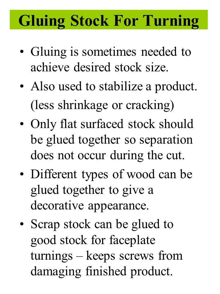 Gluing Stock For Turning Gluing is sometimes needed to achieve desired stock size.