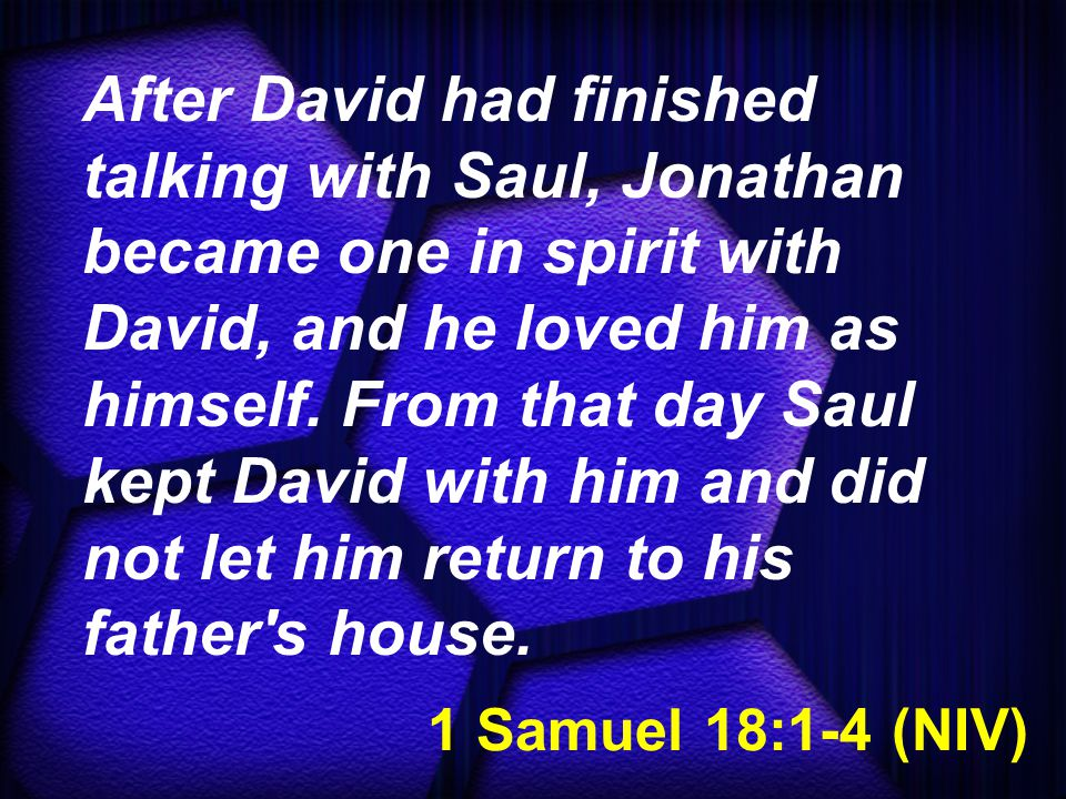 1 Samuel 18:1-4 (NIV) And Jonathan made a covenant with David because he loved him as himself.