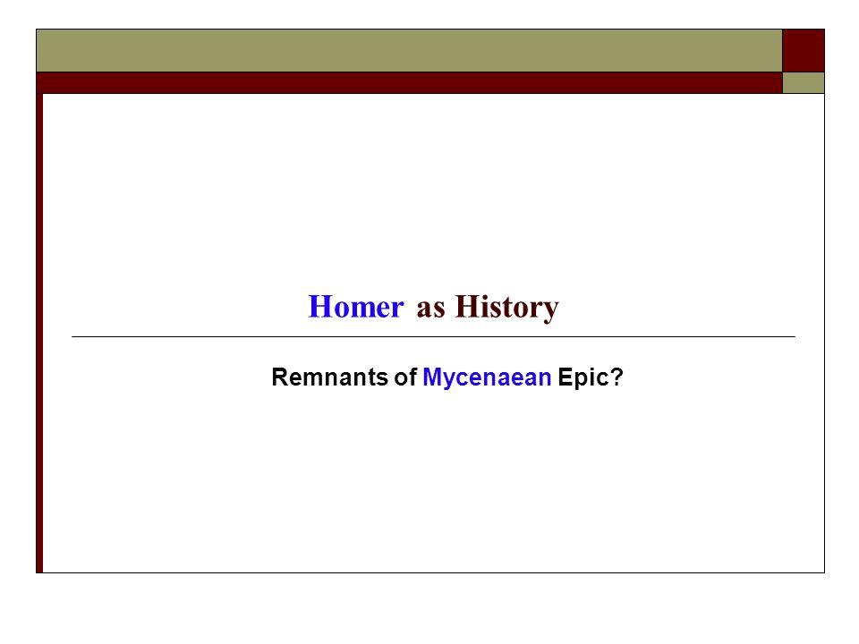 Homer as History Remnants of Mycenaean Epic?