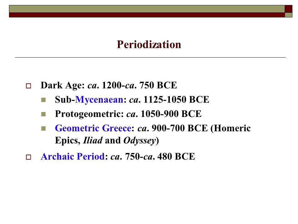 Periodization  Dark Age: ca.1200-ca. 750 BCE Sub-Mycenaean: ca.