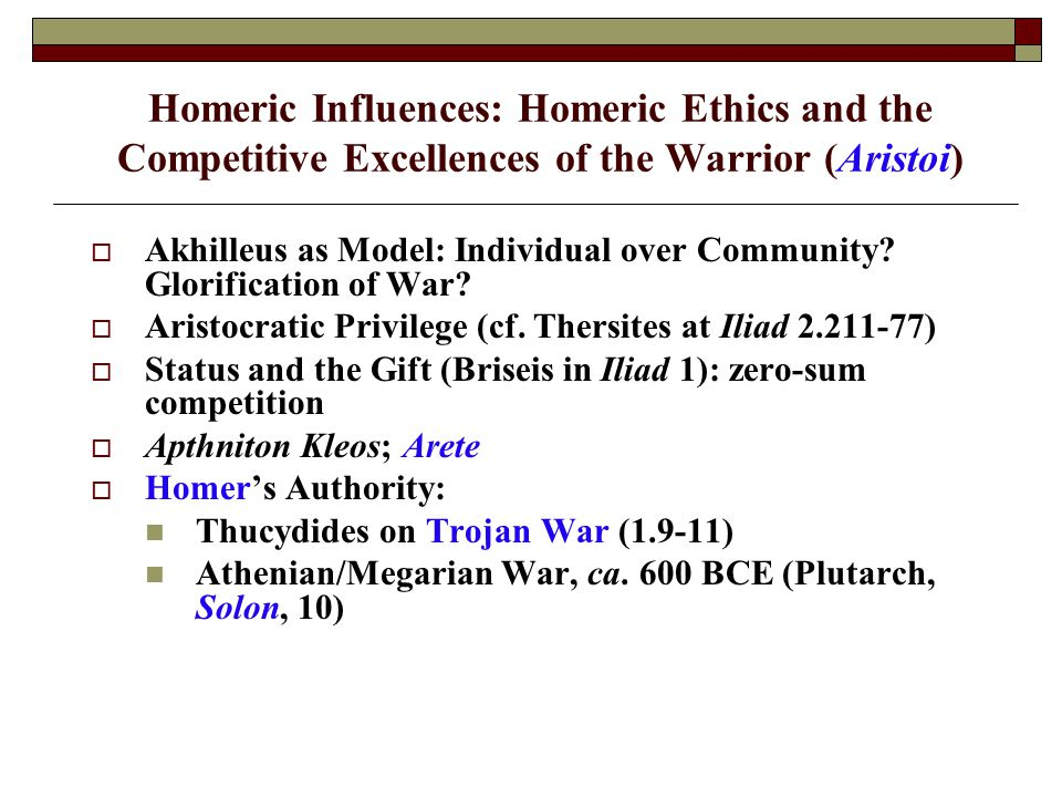Homeric Influences: Homeric Ethics and the Competitive Excellences of the Warrior (Aristoi)  Akhilleus as Model: Individual over Community.