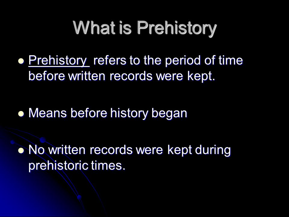 What is Prehistory Prehistory refers to the period of time before written records were kept. Prehistory refers to the period of time before written re