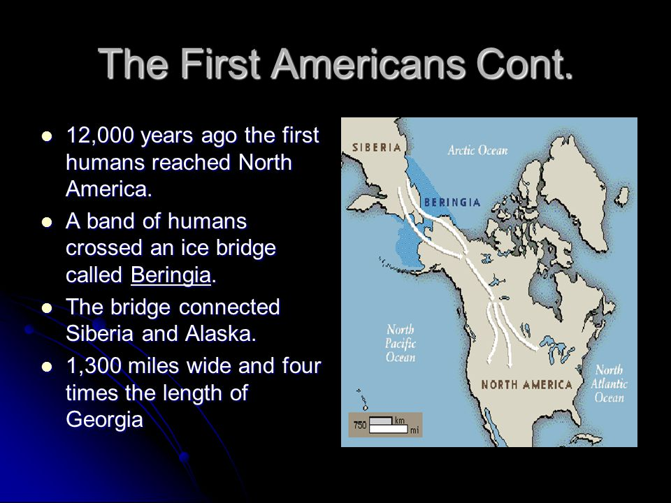 The First Americans Cont. 12,000 years ago the first humans reached North America. 12,000 years ago the first humans reached North America. A band of