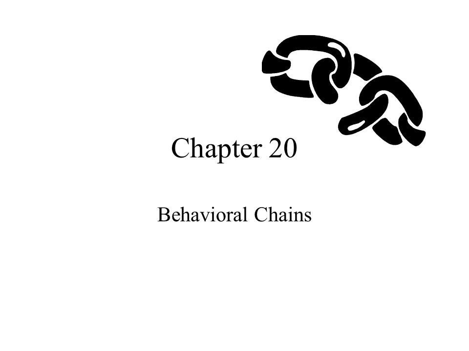 Chapter 20 Behavioral Chains