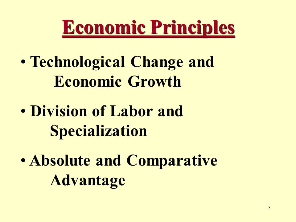 3 Economic Principles Technological Change and Economic Growth Division of Labor and Specialization Absolute and Comparative Advantage