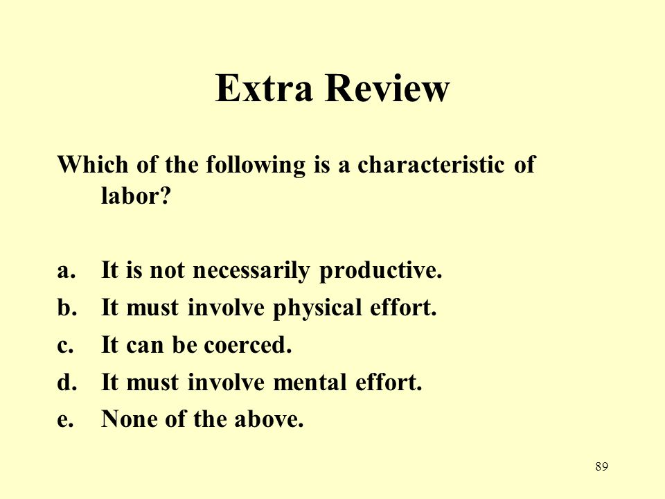 89 Extra Review Which of the following is a characteristic of labor.