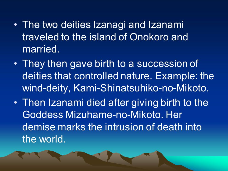 The two deities Izanagi and Izanami traveled to the island of Onokoro and married. They then gave birth to a succession of deities that controlled nat