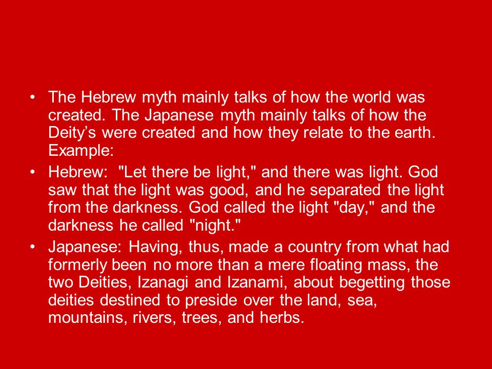 The Hebrew myth mainly talks of how the world was created.