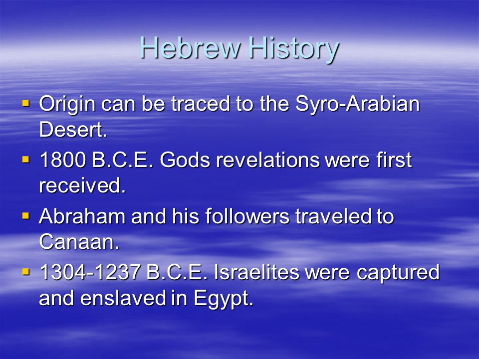 Hebrew History  Origin can be traced to the Syro-Arabian Desert.