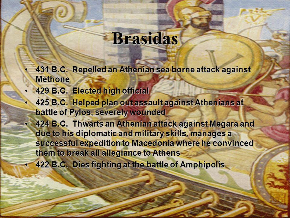 Brasidas 431 B.C.Repelled an Athenian sea borne attack against Methone431 B.C.