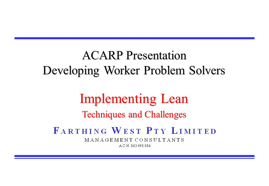 ACARP Presentation Developing Worker Problem Solvers Implementing Lean Techniques and Challenges