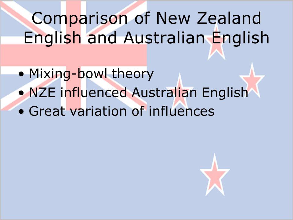Comparison of New Zealand English and Australian English Mixing-bowl theory NZE influenced Australian English Great variation of influences