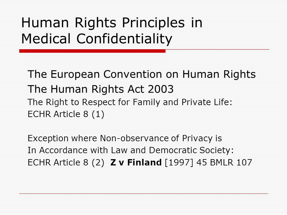 Human Rights Principles in Medical Confidentiality The European Convention on Human Rights The Human Rights Act 2003 The Right to Respect for Family a