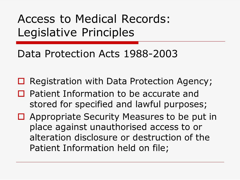 Access to Medical Records: Legislative Principles Data Protection Acts 1988-2003  Registration with Data Protection Agency;  Patient Information to