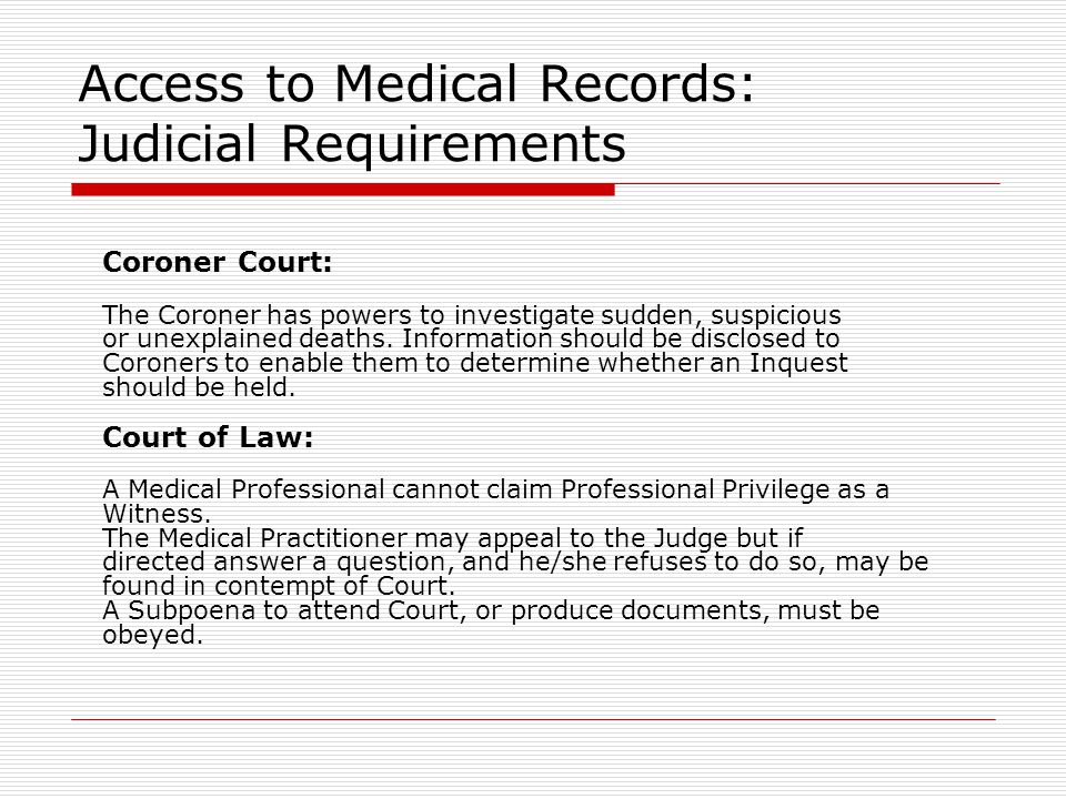 Access to Medical Records: Judicial Requirements Coroner Court: The Coroner has powers to investigate sudden, suspicious or unexplained deaths.